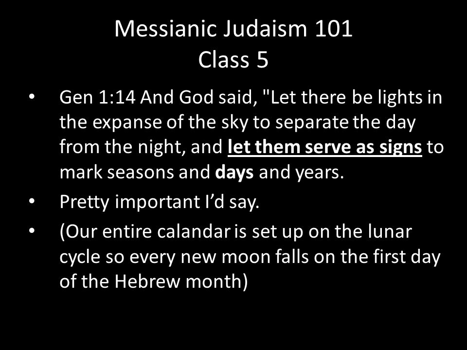 Gen 1:14 And God said, Let there be lights in the expanse of the sky to separate the day from the night, and let them serve as signs to mark seasons and days and years.