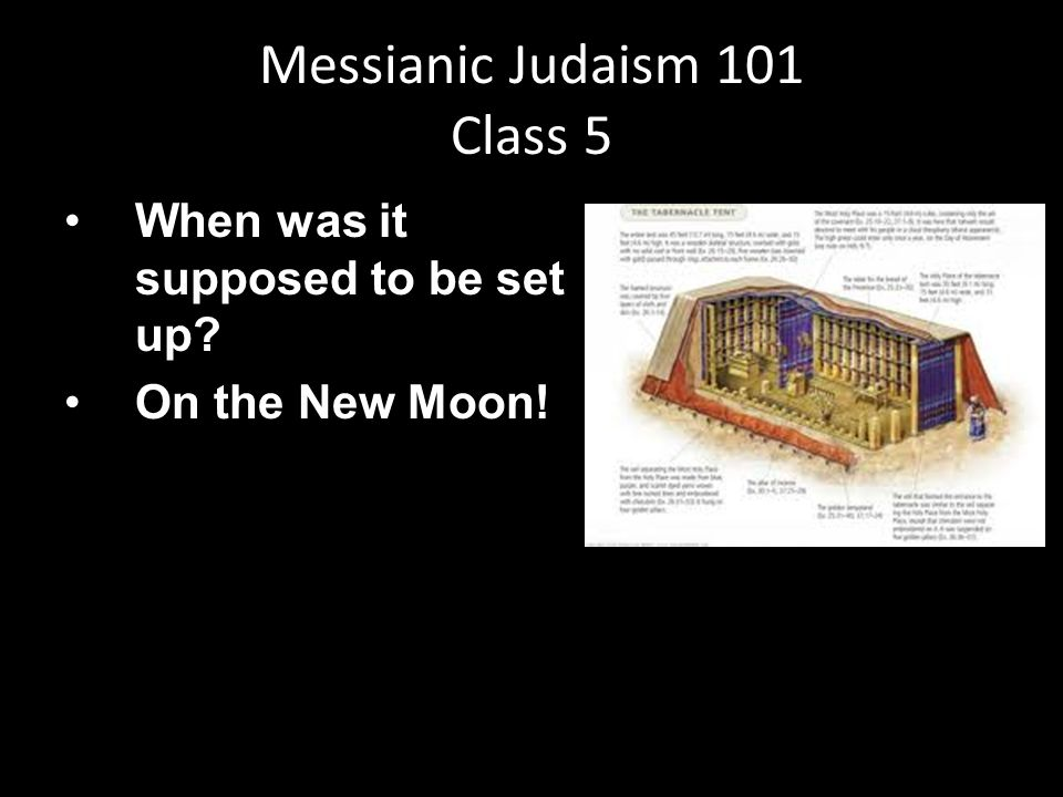 When was it supposed to be set up? On the New Moon! Messianic Judaism 101 Class 5