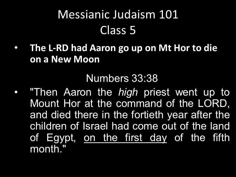 The L-RD had Aaron go up on Mt Hor to die on a New Moon Numbers 33:38