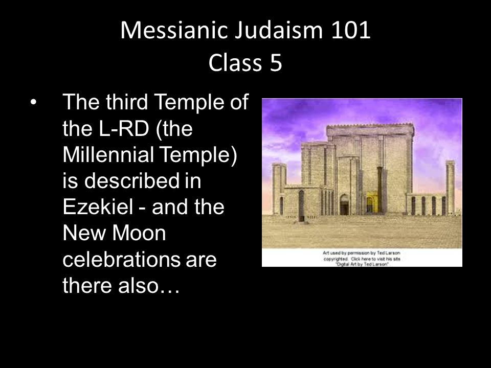 The third Temple of the L-RD (the Millennial Temple) is described in Ezekiel - and the New Moon celebrations are there also… Messianic Judaism 101 Class 5