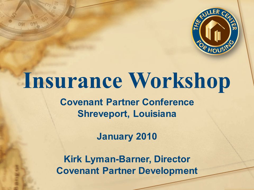 Insurance Workshop Covenant Partner Conference Shreveport, Louisiana January 2010 Kirk Lyman-Barner, Director Covenant Partner Development
