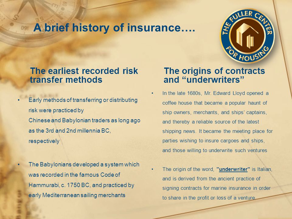 A brief history of insurance…. The earliest recorded risk transfer methods Early methods of transferring or distributing risk were practiced by Chines