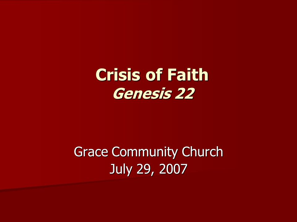 Crisis of Faith Genesis 22 Grace Community Church July 29, 2007