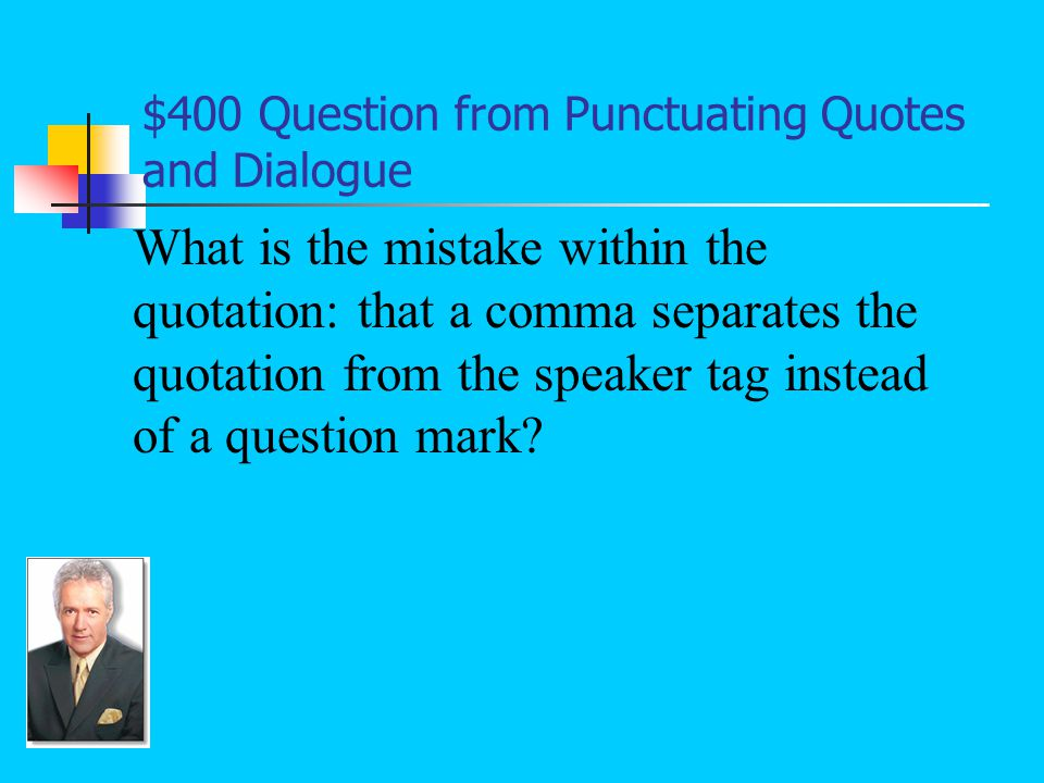 $400 Answer from Punctuating Quotes and Dialogue Why did you disobey your mama, asked Mr.