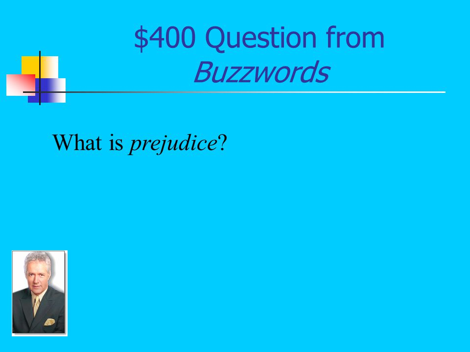 $400 Answer from Buzzwords A preconceived opinion not based on reason or experience Mr.