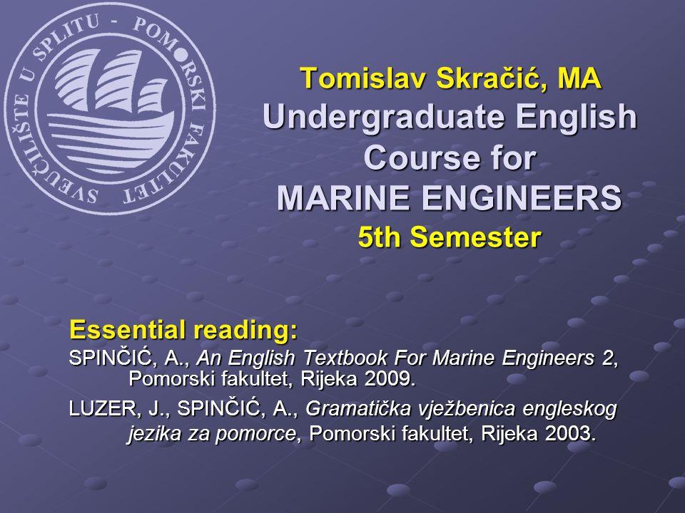 Essential reading: SPINČIĆ, A., An English Textbook For Marine Engineers 2, Pomorski fakultet, Rijeka 2009.