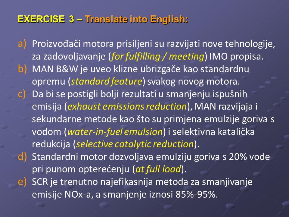 a) Proizvođači motora prisiljeni su razvijati nove tehnologije, za zadovoljavanje (for fulfilling / meeting) IMO propisa.
