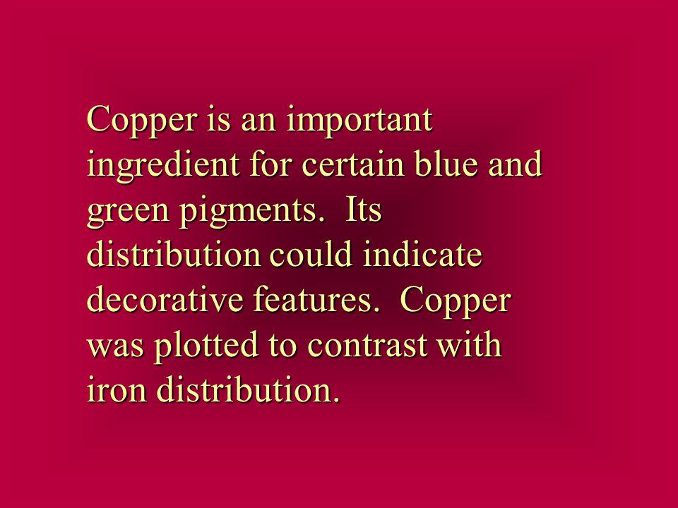 Copper is an important ingredient for certain blue and green pigments.