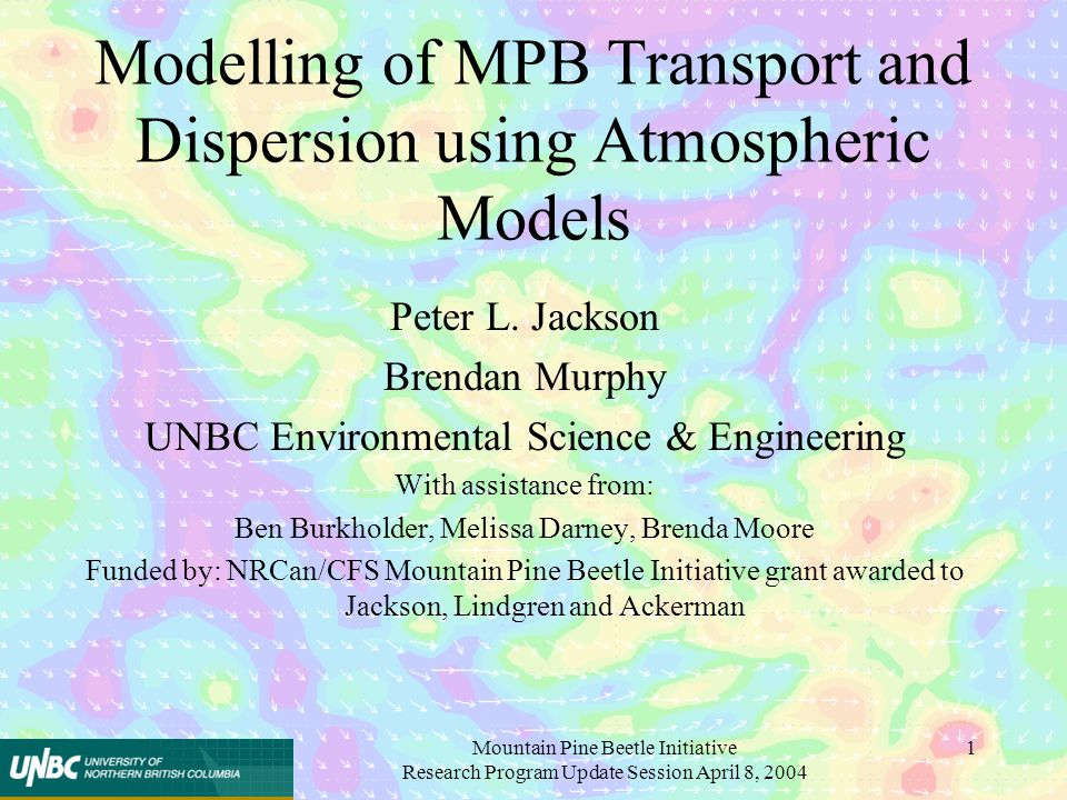 Mountain Pine Beetle Initiative Research Program Update Session April 8, 2004 1 Modelling of MPB Transport and Dispersion using Atmospheric Models Peter L.
