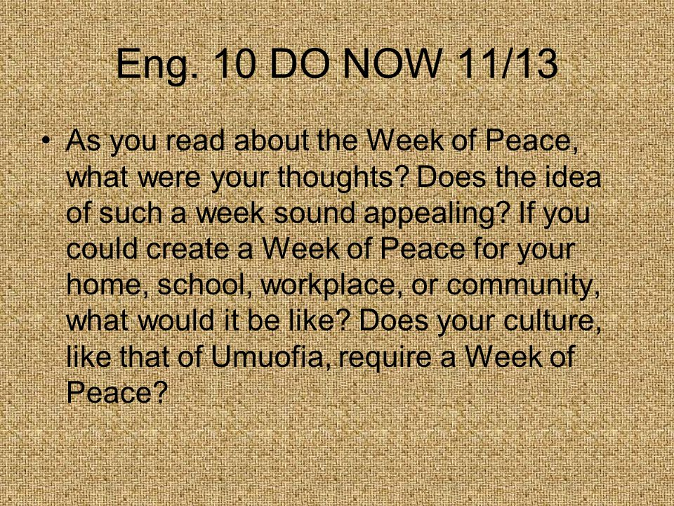 Eng. 10 DO NOW 11/13 As you read about the Week of Peace, what were your thoughts.