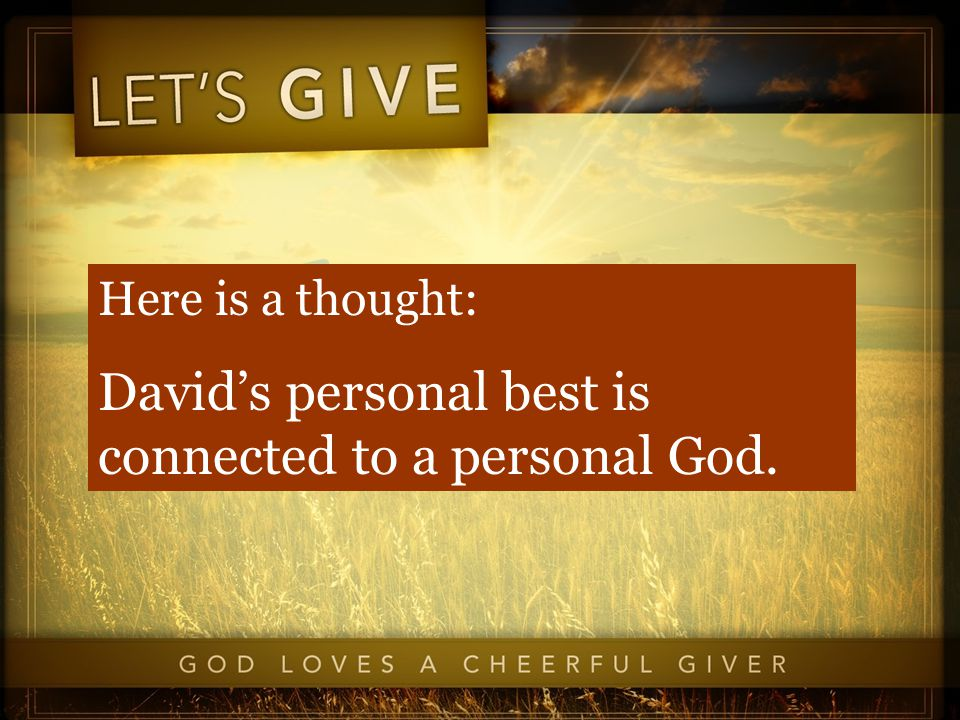 Here is a thought: David's personal best is connected to a personal God.