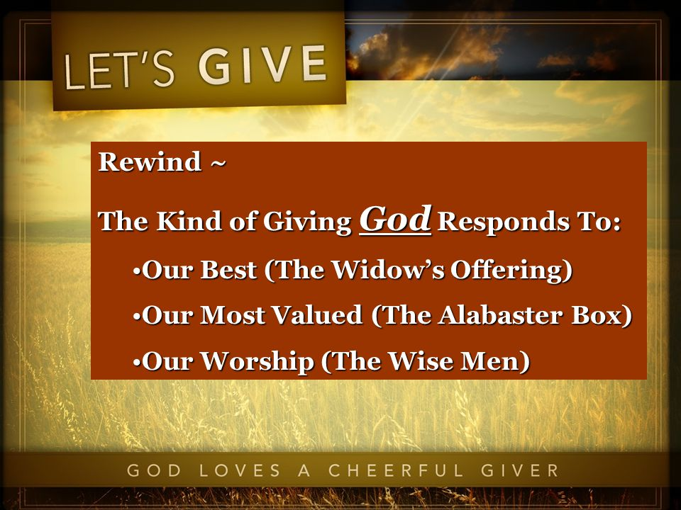 Rewind ~ The Kind of Giving God Responds To: Our Best (The Widow's Offering)Our Best (The Widow's Offering) Our Most Valued (The Alabaster Box)Our Most Valued (The Alabaster Box) Our Worship (The Wise Men)Our Worship (The Wise Men)