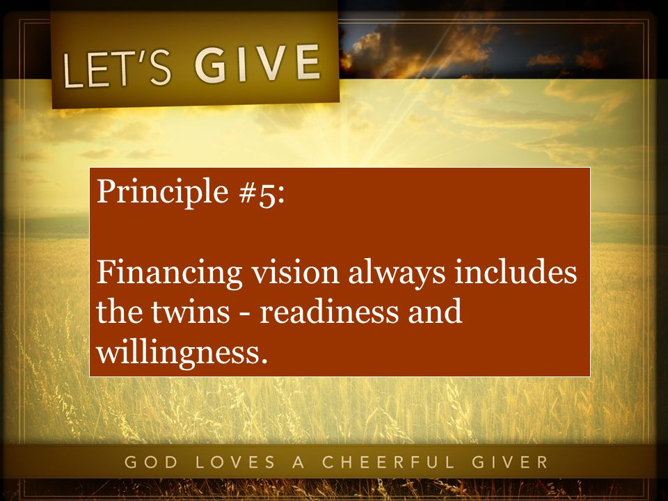 Principle #5: Financing vision always includes the twins - readiness and willingness.