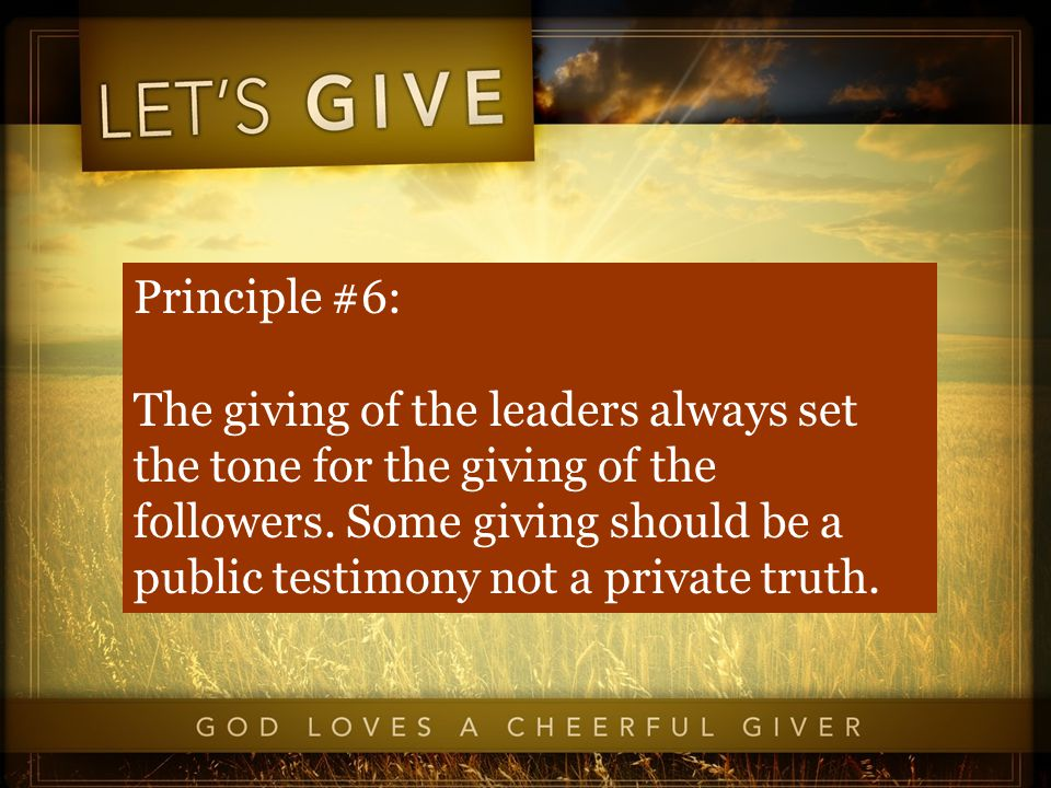 Principle #6: The giving of the leaders always set the tone for the giving of the followers.