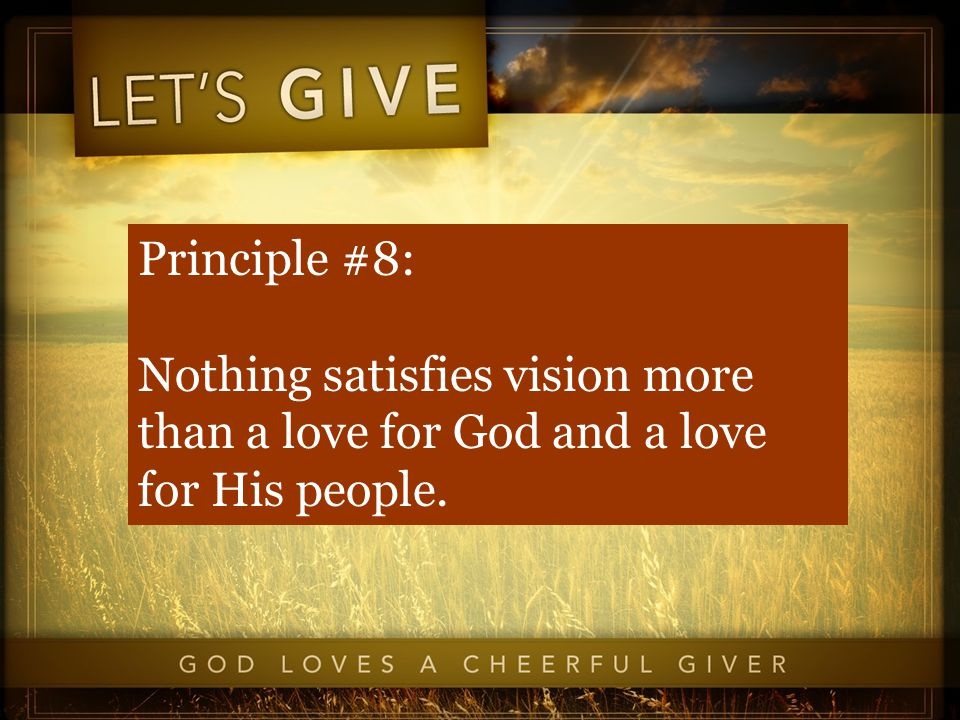 Principle #8: Nothing satisfies vision more than a love for God and a love for His people.