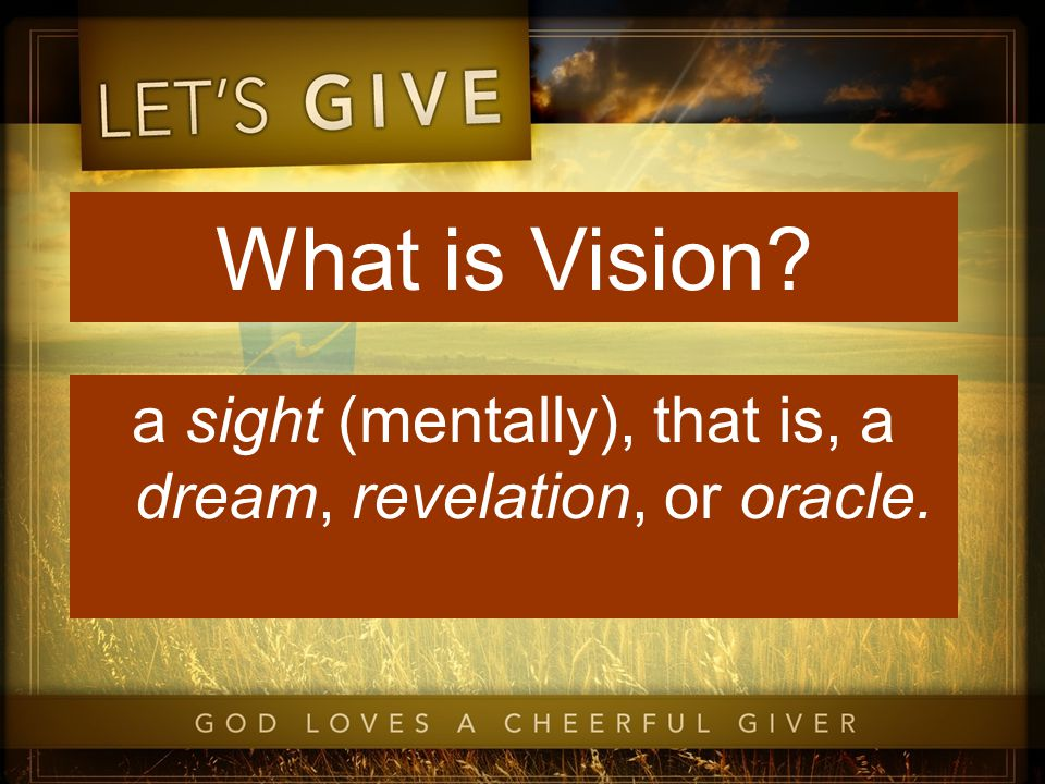 What is Vision? a sight (mentally), that is, a dream, revelation, or oracle.