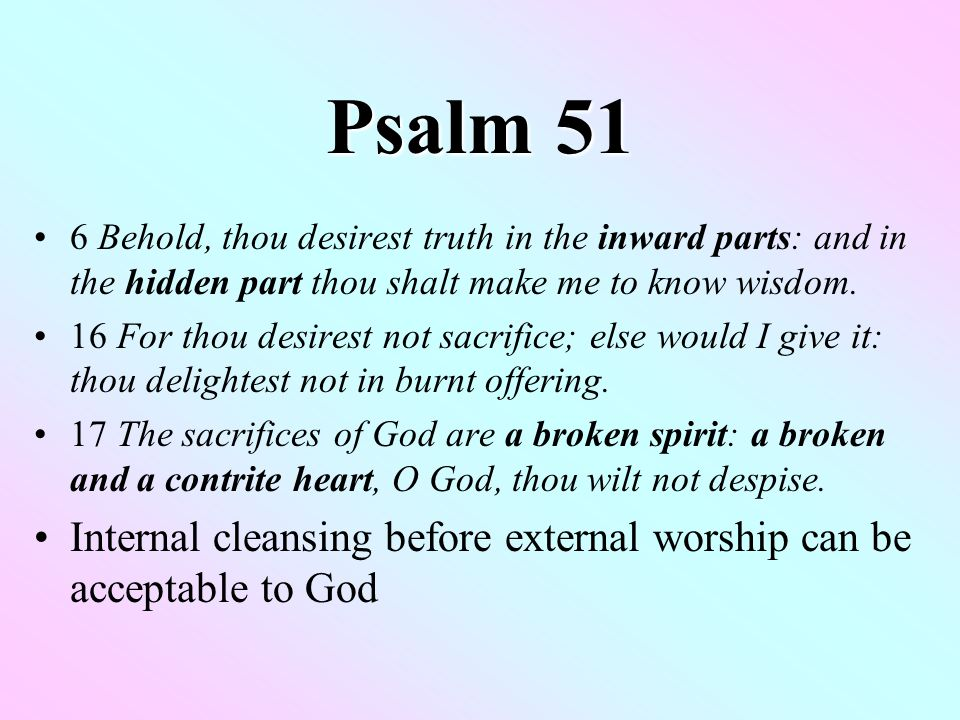 Psalm 51 7-12 Many requests made of God 7 Purge me with hyssop, and I shall be clean: wash me, and I shall be whiter than snow.