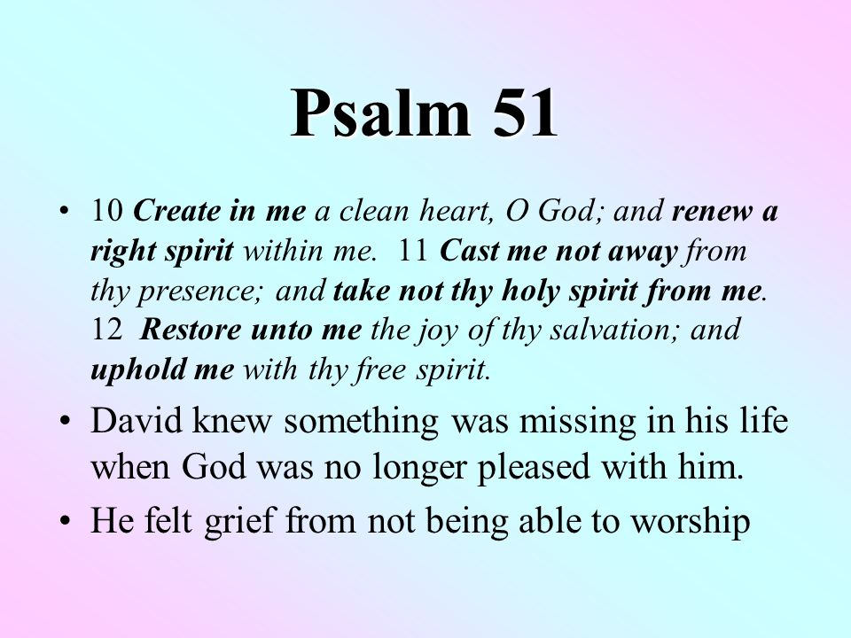 Psalm 51 Reaction of David to Restoration: 13-15 13 Then will I teach transgressors thy ways; and sinners shall be converted unto thee.