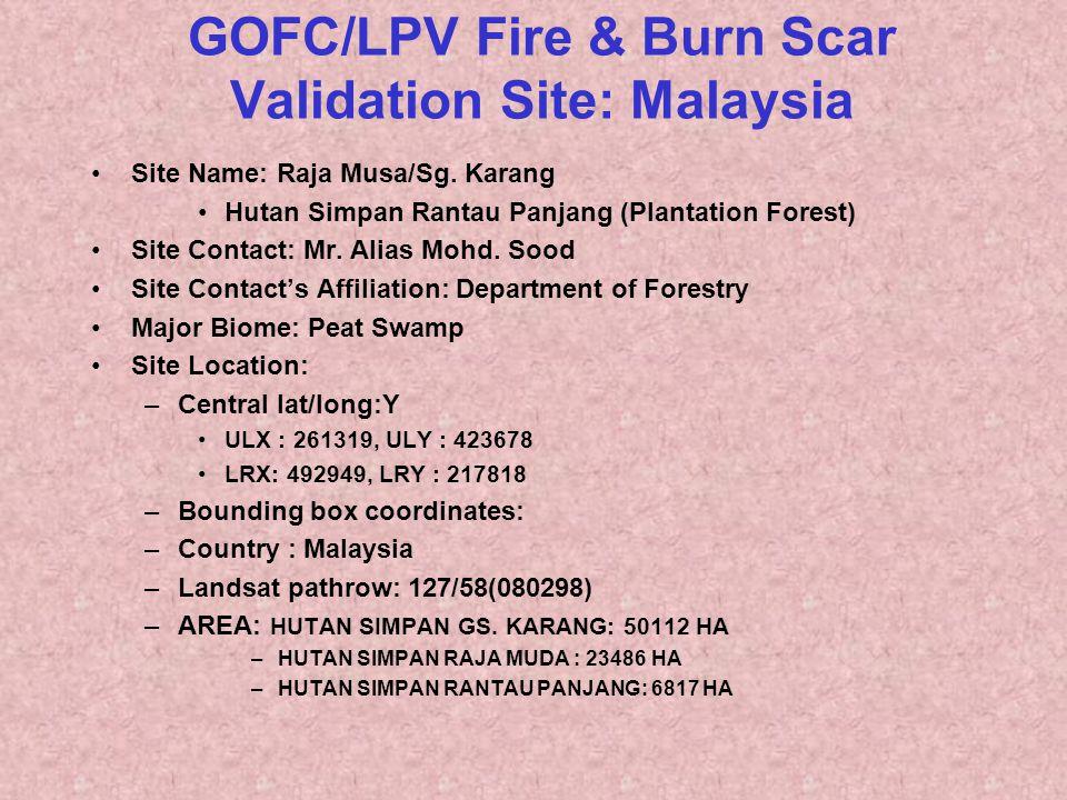 GOFC/LPV Fire & Burn Scar Validation Site: Malaysia Site Name: Raja Musa/Sg. Karang Hutan Simpan Rantau Panjang (Plantation Forest) Site Contact: Mr.