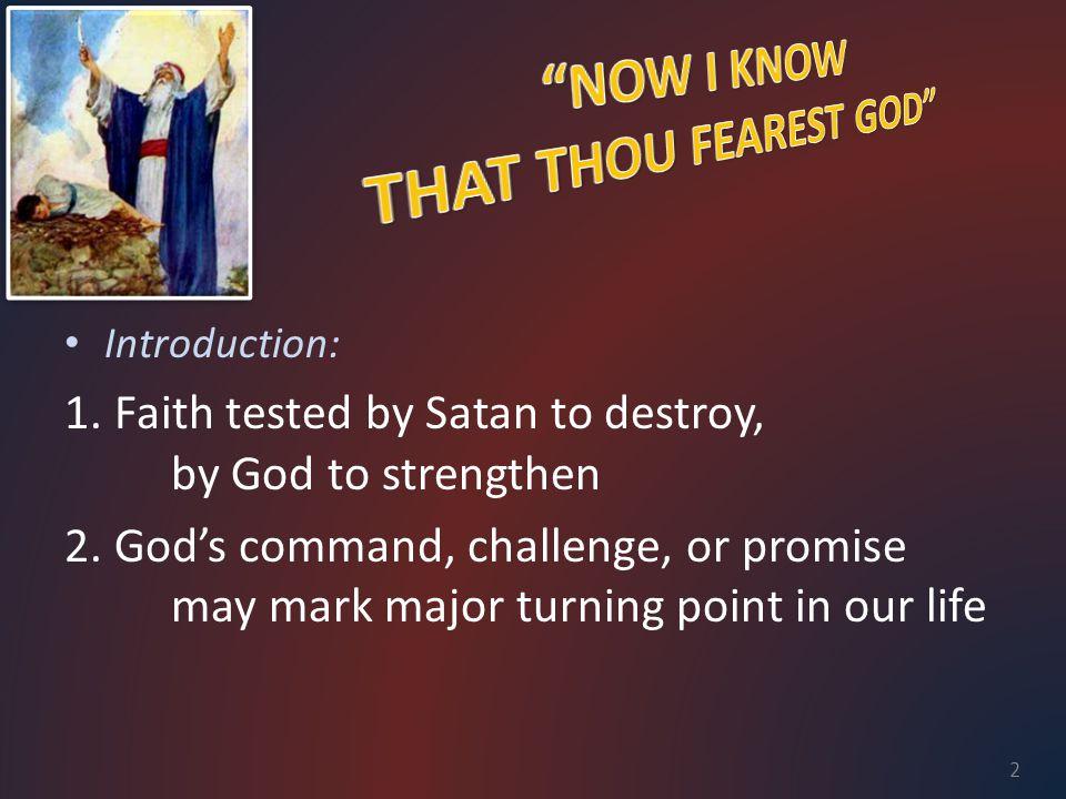 3.Abraham's faith tested: Gen. 12:1-4 God sent, Abram departed Gen.