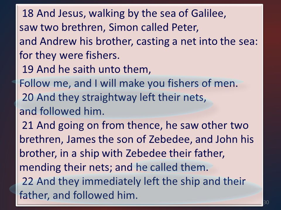30 Matt. 4:18-22 Yielded to the Master Teacher 18 And Jesus, walking by the sea of Galilee, saw two brethren, Simon called Peter, and Andrew his broth