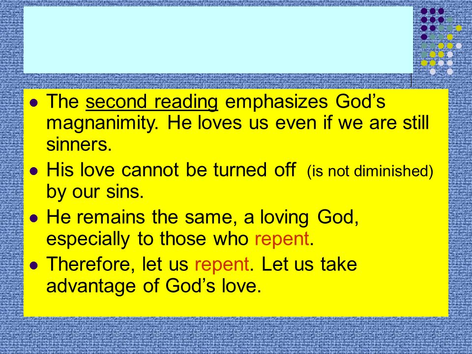 The second reading emphasizes God's magnanimity. He loves us even if we are still sinners.