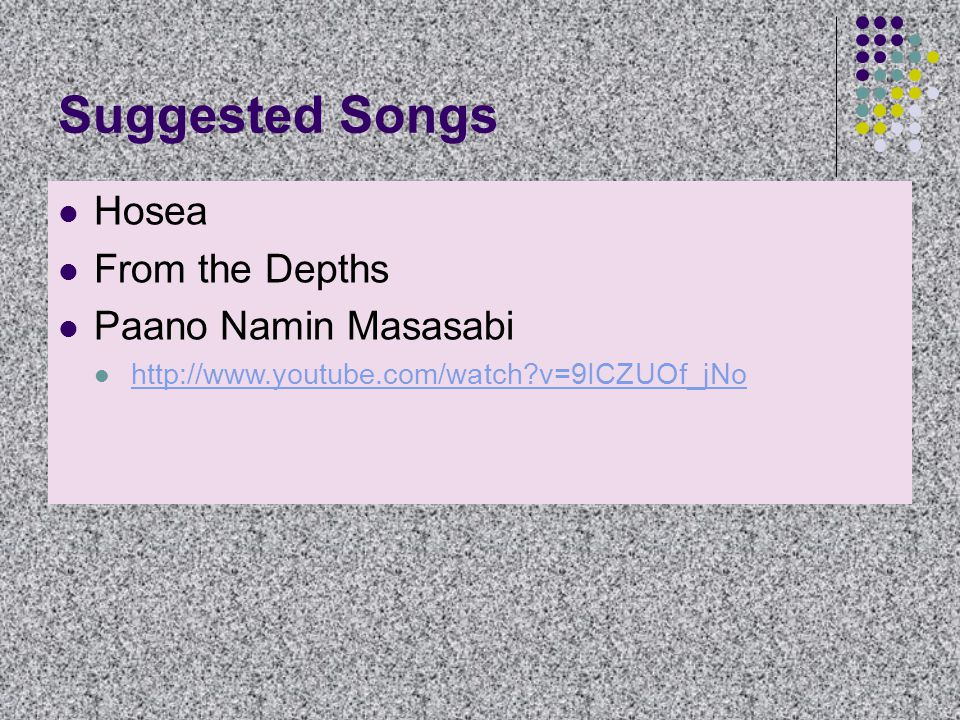 Suggested Songs Hosea From the Depths Paano Namin Masasabi http://www.youtube.com/watch v=9ICZUOf_jNo
