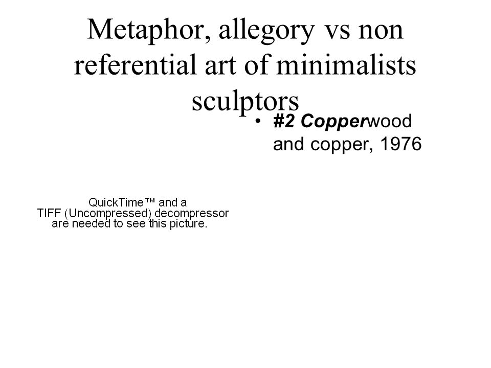 Metaphor, allegory vs non referential art of minimalists sculptors #2 Copperwood and copper, 1976