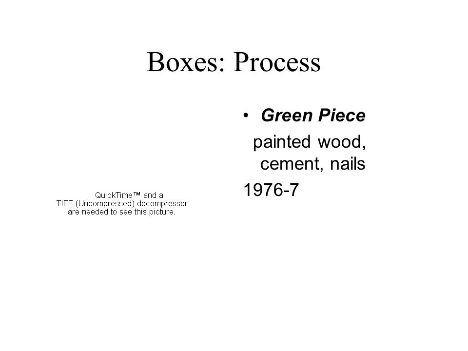 Boxes: Process Green Piece painted wood, cement, nails 1976-7