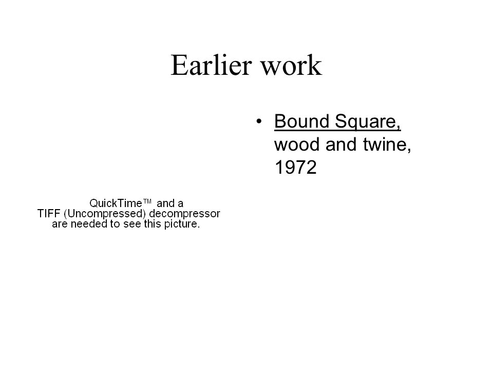 Earlier work Bound Square, wood and twine, 1972