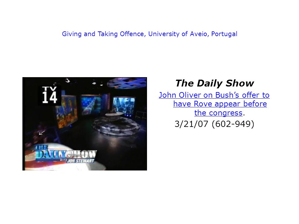 Giving and Taking Offence, University of Aveio, Portugal The Daily Show John Oliver on Bush's offer to have Rove appear before the congressJohn Oliver on Bush's offer to have Rove appear before the congress.