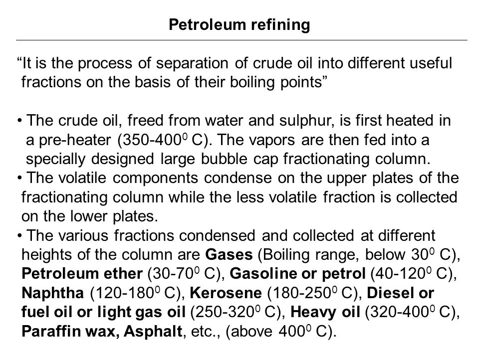 """Petroleum refining """"It is the process of separation of crude oil into different useful fractions on the basis of their boiling points"""" The crude oil,"""