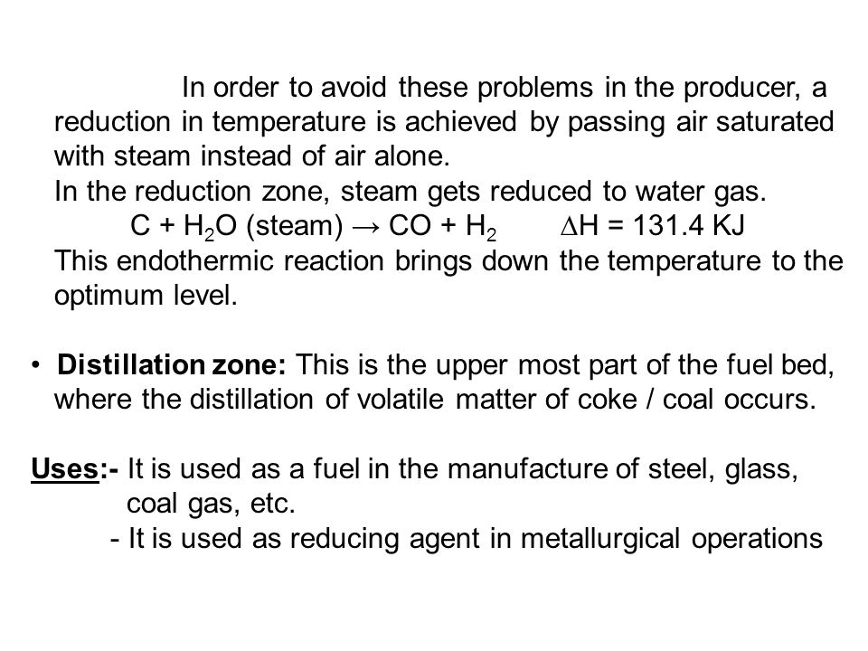In order to avoid these problems in the producer, a reduction in temperature is achieved by passing air saturated with steam instead of air alone. In