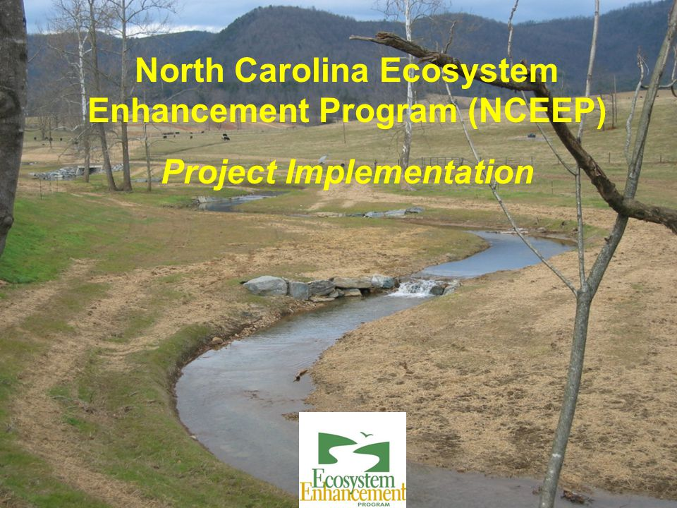 North Carolina Ecosystem Enhancement Program (NCEEP) Project Implementation