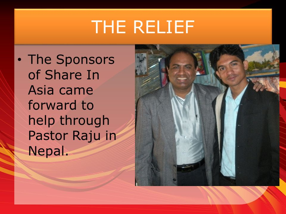 THE RELIEF The Sponsors of Share In Asia came forward to help through Pastor Raju in Nepal.