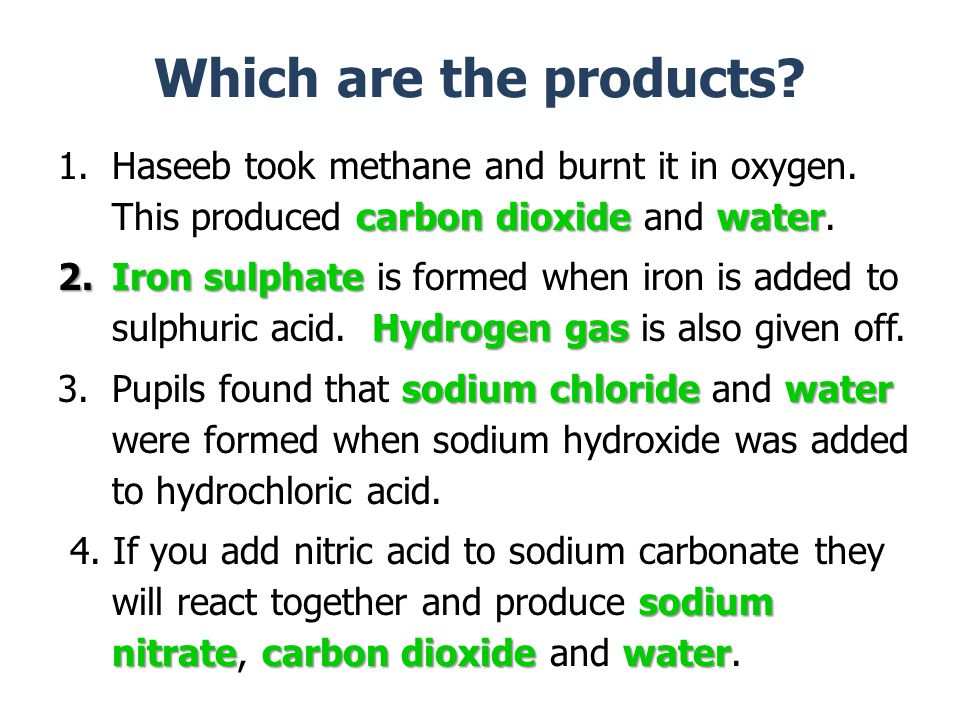 Which are the products. carbon dioxide water 1.Haseeb took methane and burnt it in oxygen.