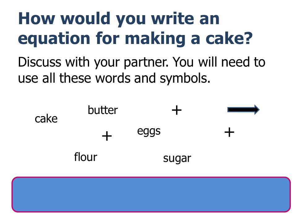 How would you write an equation for making a cake.