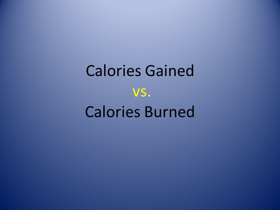 Calories Gained vs. Calories Burned