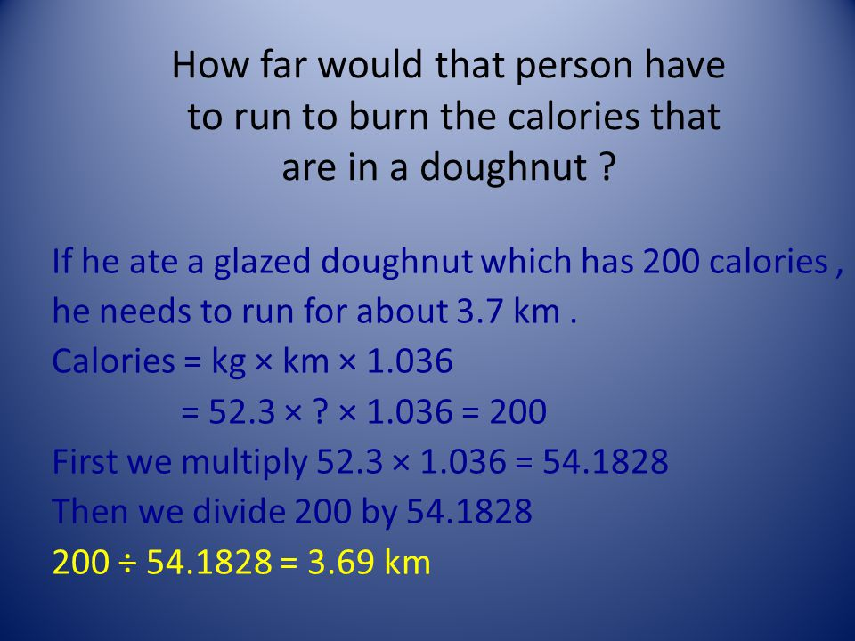 How far would that person have to run to burn the calories that are in a doughnut .