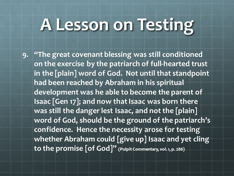 "A Lesson on Testing 9. 9.""The great covenant blessing was still conditioned on the exercise by the patriarch of full-hearted trust in the [plain] word"