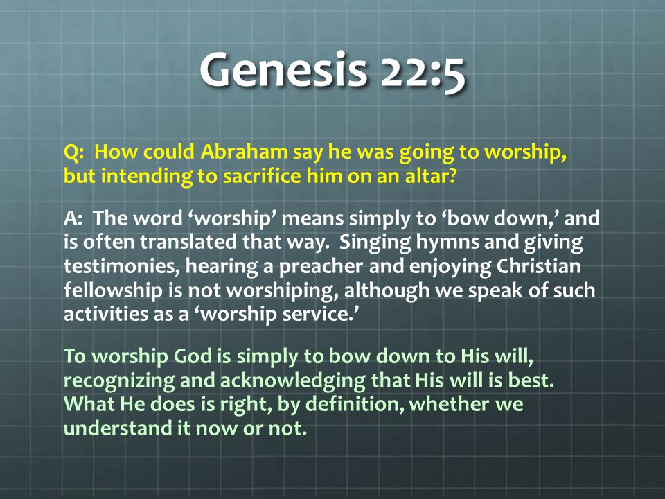 Genesis 22:5 Q: How could Abraham say he was going to worship, but intending to sacrifice him on an altar.