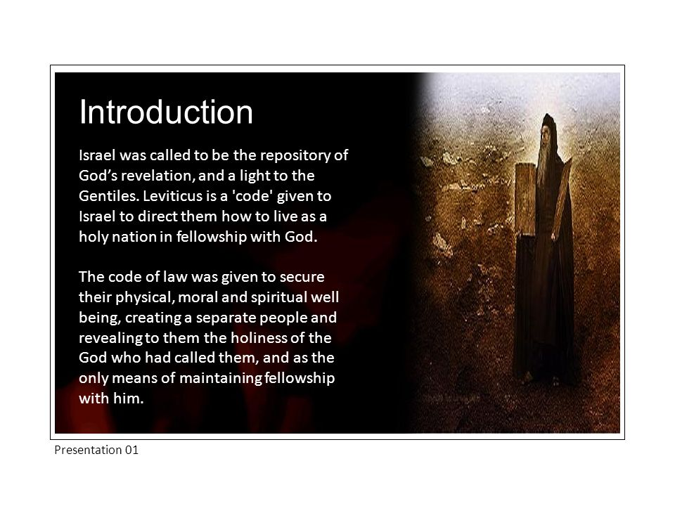 Presentation 01 Introduction Israel was called to be the repository of God's revelation, and a light to the Gentiles. Leviticus is a 'code' given to I