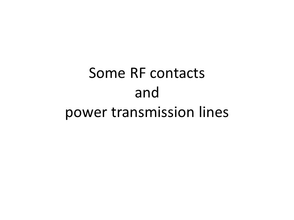 Some RF contacts and power transmission lines