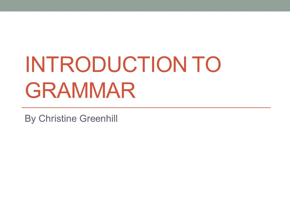 Aims of the session: To understand simple grammatical terms
