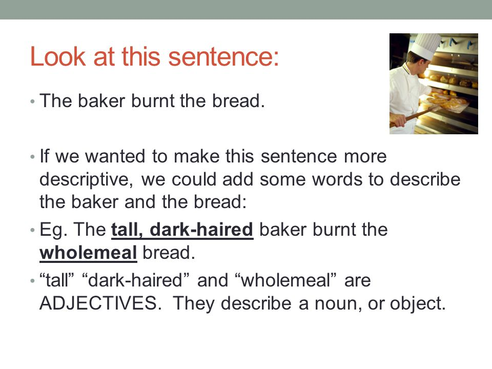 Look at this sentence: The baker burnt the bread.