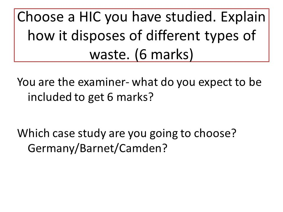 Choose a HIC you have studied. Explain how it disposes of different types of waste.