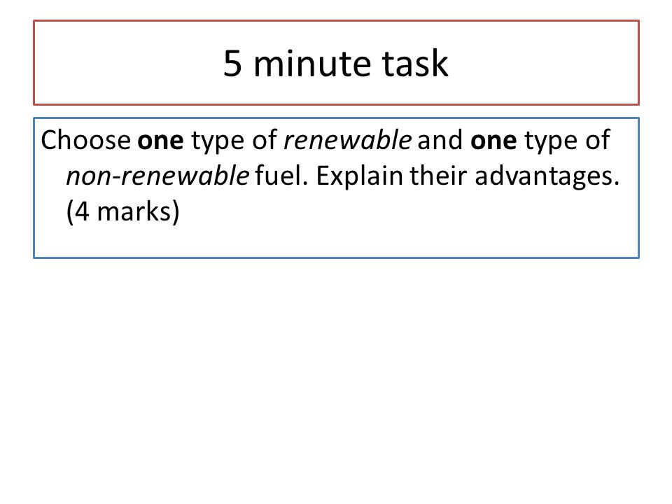 5 minute task Choose one type of renewable and one type of non-renewable fuel.