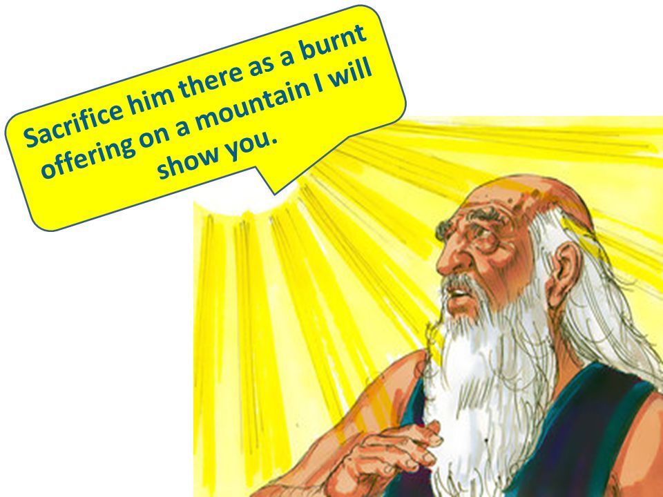Sacrifice him there as a burnt offering on a mountain I will show you.