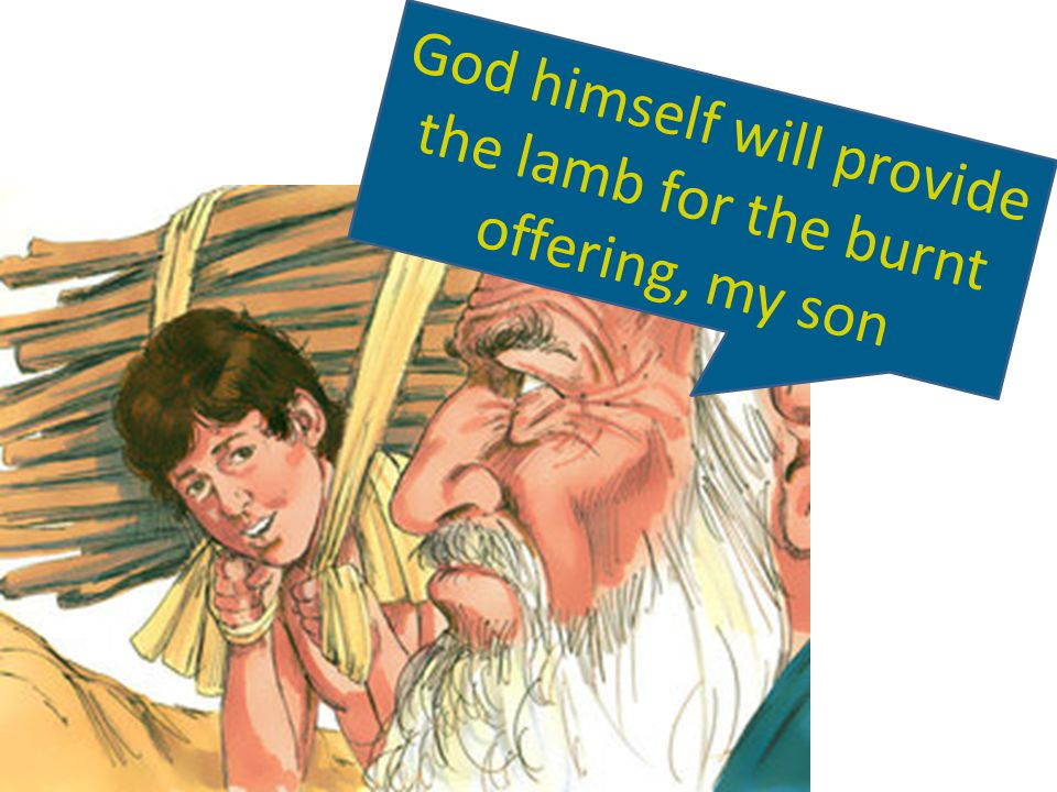 God himself will provide the lamb for the burnt offering, my son