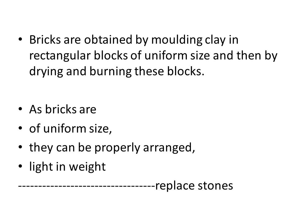 3.Lime A small quantity in finely powdered state prevents shrinkage of raw bricks.